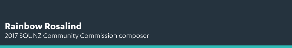 Rainbow Rosalind - 2017 SOUNZ Community Commission composer