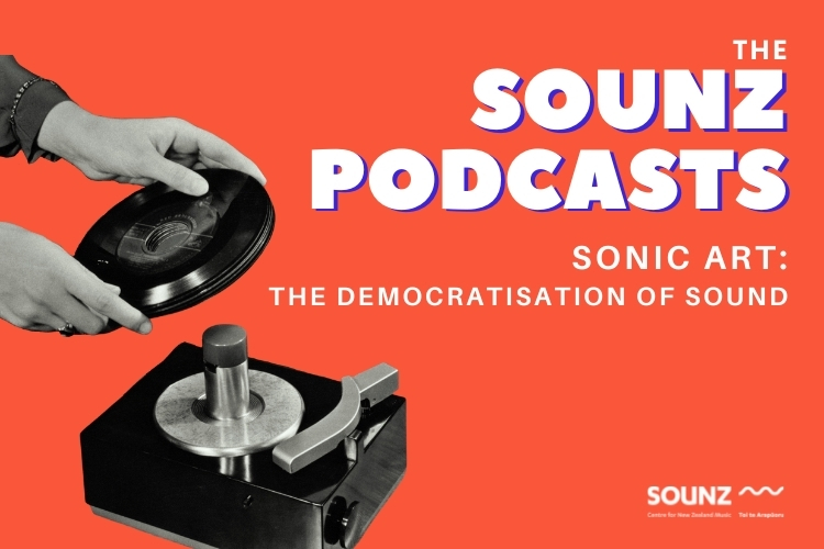 Sonic Art The Democratisation of Sound - SOUNZ Podcast