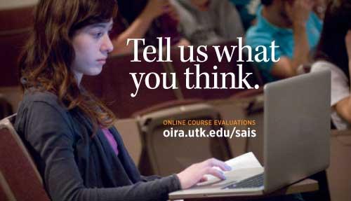 Tell us what you think. Online course evaluations. oira.utk.edu/sais