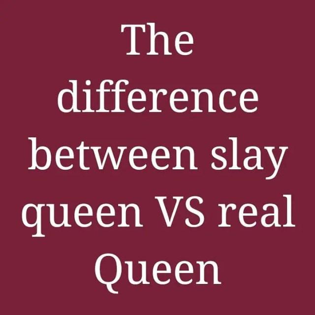 Slay Queen vs Real Queen