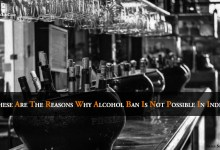 Photo of These Are The Reasons Why Alcohol Ban Is Not Possible In India?