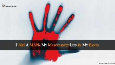I AM A MAN- my masculinity lies in my pants