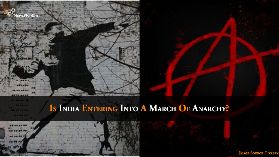 Is India Entering Into A March Of Anarchy?