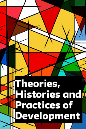 Theories, Histories and Practices of Development