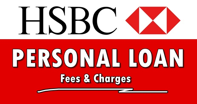 HSBC LOAN FEES - List Of Fees & Charges Under HSBC Personal Loan