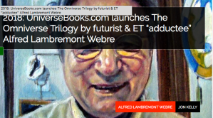 "2018: UniverseBooks.com launches The Omniverse Trilogy by futurist & ET ""adductee"" Alfred Lambremont Webre"