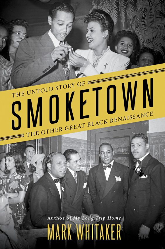 The Untold Story of Smoketown The Other Great Black Renaissance by Mark Whitaker