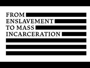 From Mass Enslavement to Incarceration -