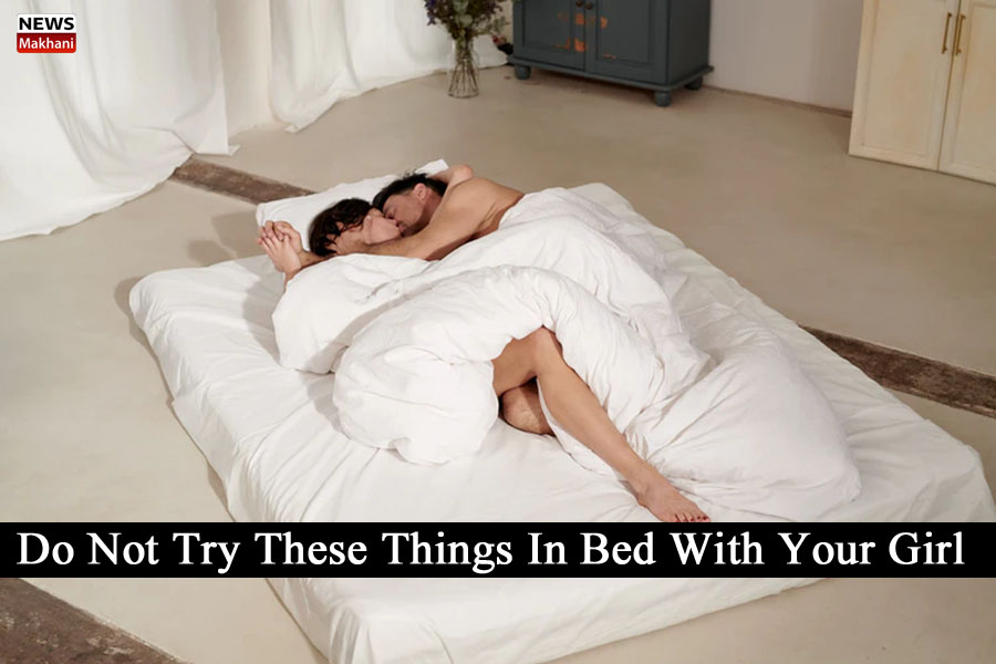Do Not Try These Things In Bed With Your Girl