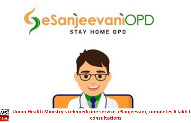 Union Health Ministry's telemedicine service, eSanjeevani, completes 6 lakh tele-consultations