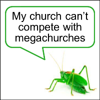 Grasshopper Myth #2: My Church Can't Compete With Megachurches