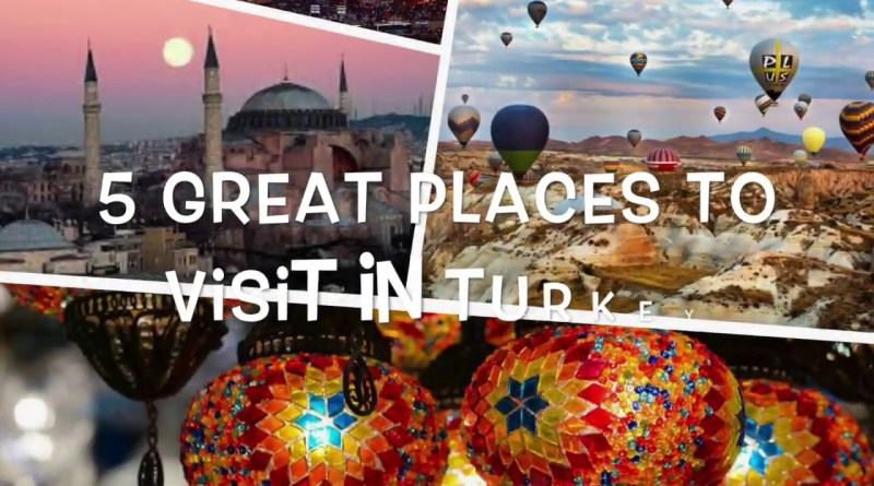 5 Places to Visit in Turkey
