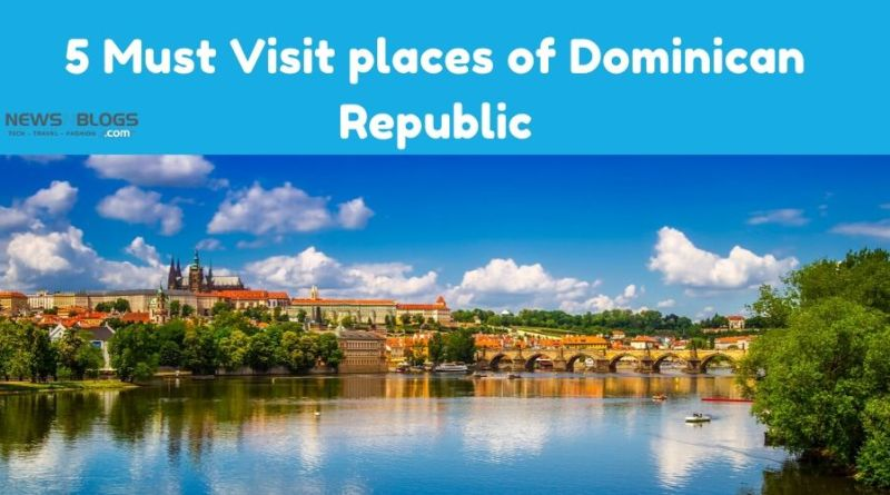 5 Must Visit places of Dominican Republic