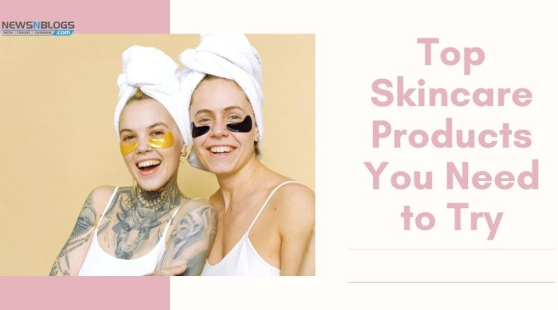 Top Skincare Products You Need to Try