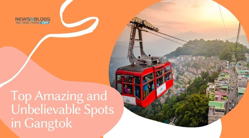 Top Amazing and Unbelievable Spots in Gangtok