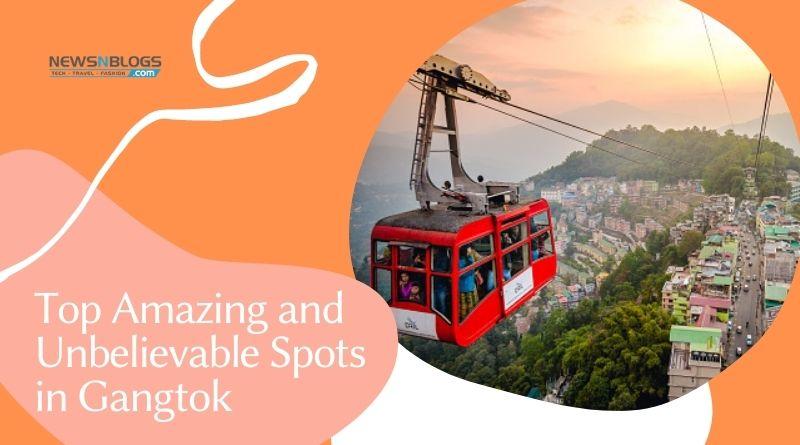 Top Amazing and Unbelievable Spots in Gangtok