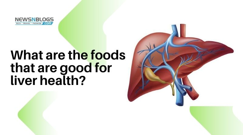 What are the foods that are good for liver health