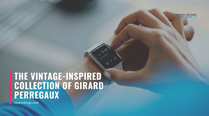 The Vintage-Inspired Collection Of Girard Perregaux