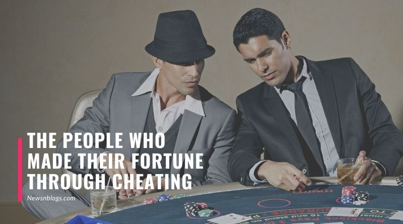 The People who made their Fortune through Cheating