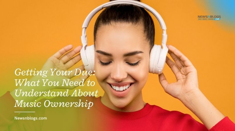 Getting Your Due: What You Need to Understand About Music Ownership