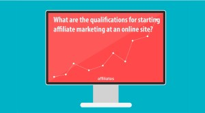 What are the qualifications for starting affiliate marketing at an online site?