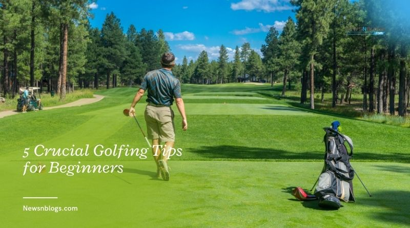 5 Crucial Golfing Tips for Beginners