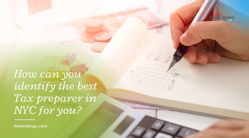 How can you identify the best Tax preparer in NYC for you_