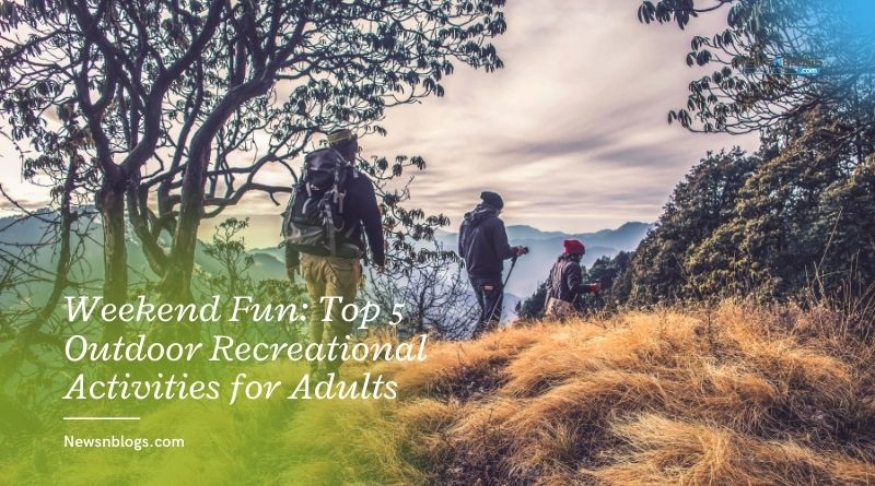 Weekend Fun: Top 5 Outdoor Recreational Activities for Adults