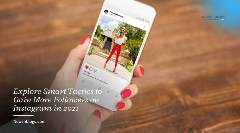 Explore Smart Tactics to Gain More Followers on Instagram in 2021