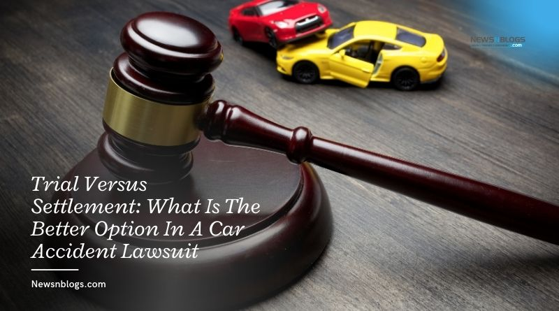 Trial Versus Settlement: What Is The Better Option In A Car Accident Lawsuit