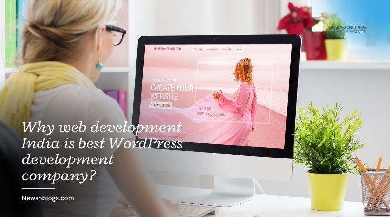 Why web development India is best Wordpress development company?