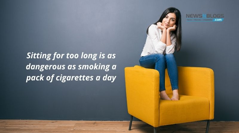 Sitting for too long is as dangerous as smoking a pack of cigarettes a day