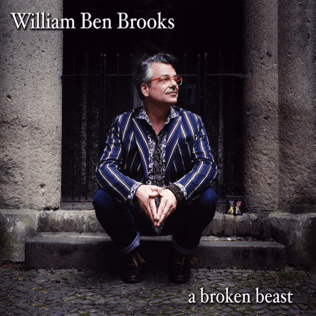 The strength of this album is its intimacy as 'William Ben Brooks' Releases New Album 'A broken beast'