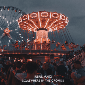 BEST NEW POP, BLUES AND AMERICANA 2020: Julius Marx –'Somewhere In The Crowds' will be released on 10 April 2020