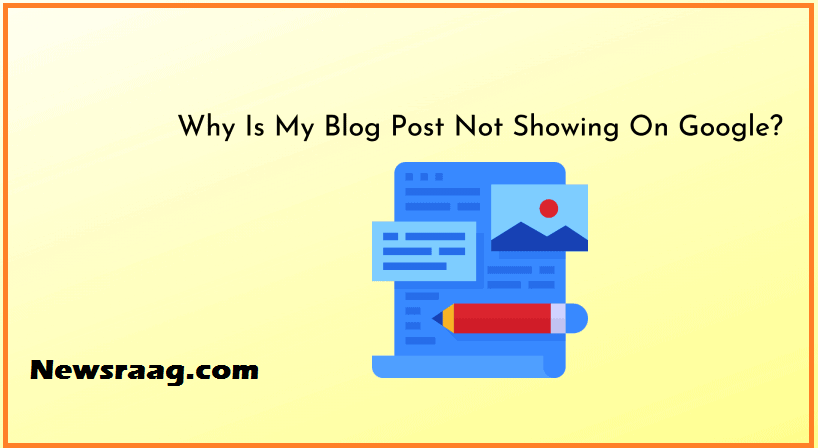 Why is My blog post not Showing on Google