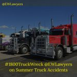 #1800TruckWreck @EWLawyers On Summer Truck Accidents