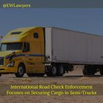 International Road Check Enforcement Focuses On Securing Cargo In Semi-Trucks