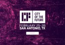 CITY OF THE FUTURE CONFERENCE IN SAN ANTONIO ANNOUNCES SPEAKERS, AND LATEST DEVELOPMENTS