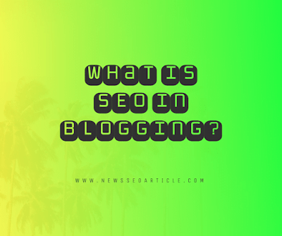 What is SEO in Blogging? See, without SEO you can not