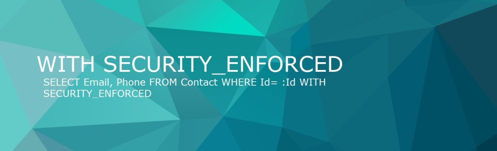 Check In SOQL Queries Using WITH SECURITY_ENFORCED