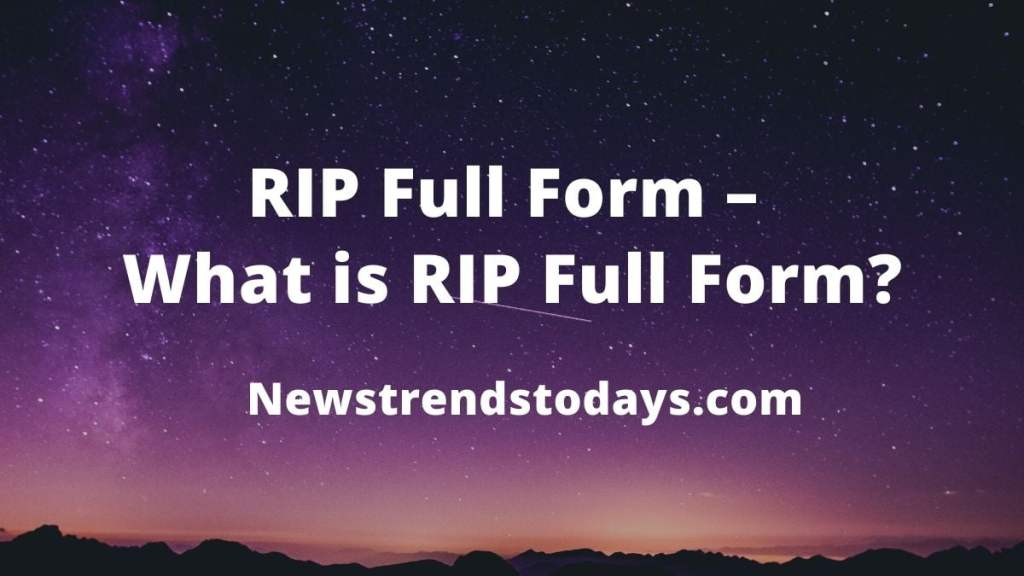 RIP Full Form – What is RIP Full Form?
