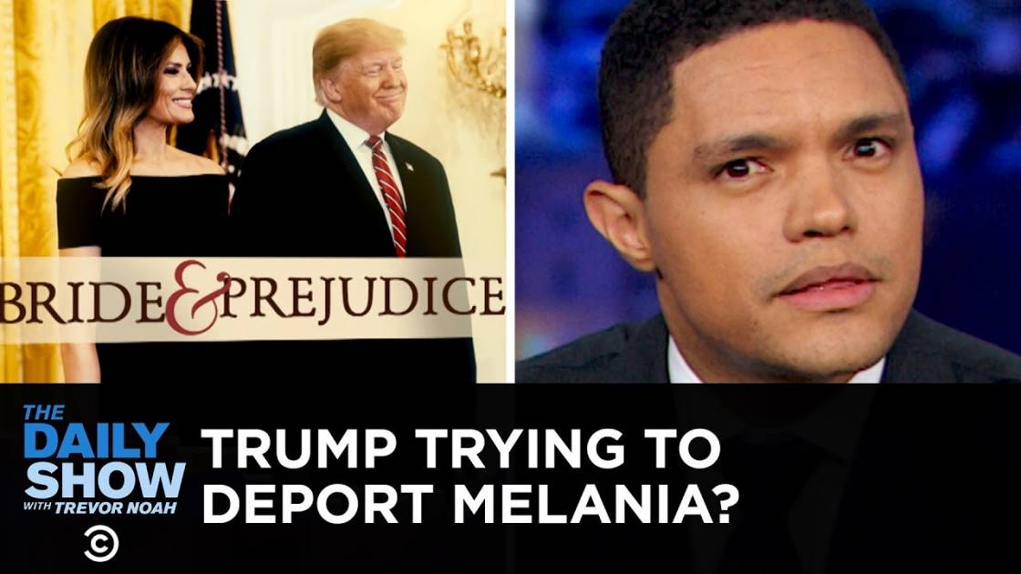 The Daily Show: Is Donald Trump Trying to Deport Melania?