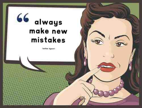 "This is a quote, ""always make new mistakes"" which is the subject matter of this blog post"
