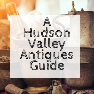 A Hudson Valley Antiques Guide