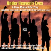 Under Heaven's Eyes Christopher Tajah A new 45 minute solo-play which asks; Did George Floyd's killing mark a turning point for real change or another false dawn? While exploring how systemic and systematic societal racism squeezes' BAME communities to the margins. @ctajahofficial