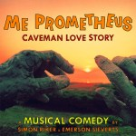 ME PROMETHEUS –                       CAVEMAN LOVE STORY