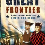 GREAT FRONTIER: A POORLY RESEARCHED MUSICAL ABOUT LEWIS AND CLARK
