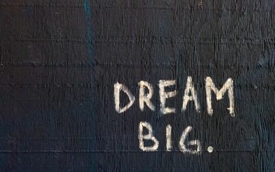Why You Should Dream Big
