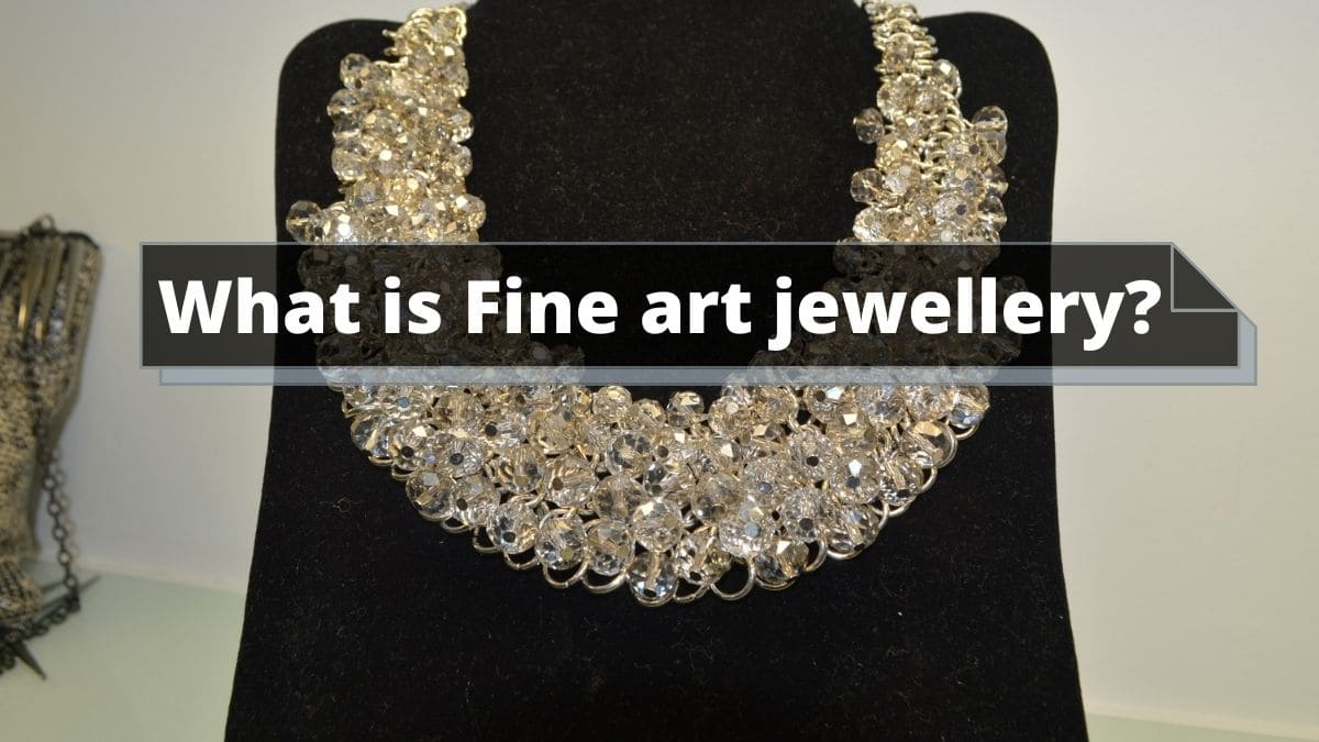 What is Fine art jewellery? Everything explained! 1