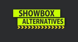 Apps Like Showbox – Best Showbox Alternatives for Android, iOS and PC [2018 Edition]